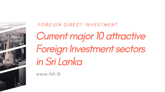 10 major attractive sectors to Foreign Investment in Sri Lanka