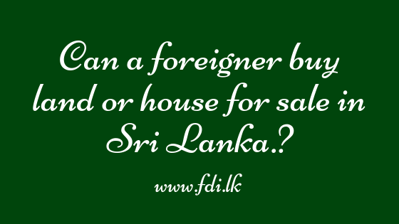 Can a foreigner buy land or house for sale in Sri Lanka